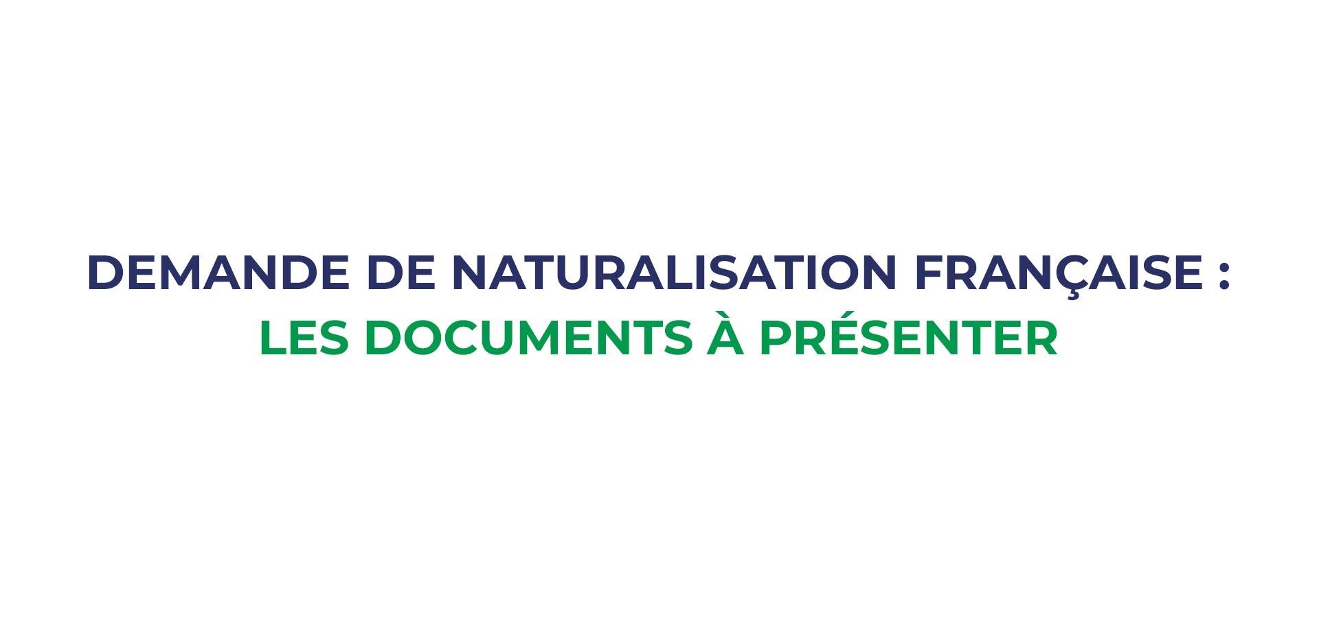 Obtenir la nationalité française par naturalisation - quels documents dois-je présenter ?
