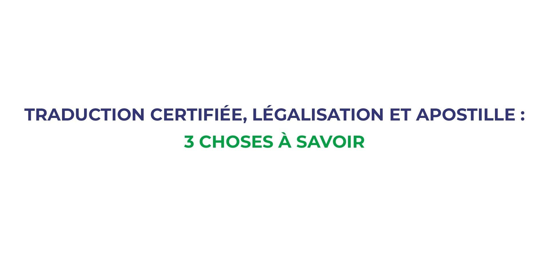 Traduction certifiée, légalisation et apostille - 3 choses à savoir